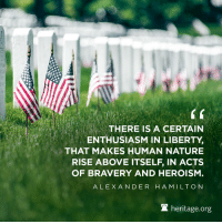 Nature, Enthusiasm, and Liberty: THERE IS A CERTAIN  ENTHUSIASM IN LIBERTY,  THAT MAKES HUMAN NATURE  RISE ABOVE ITSELF, IN ACTS  OF BRAVERY AND HEROISM  ALEX ANDER H AMILTON  宜heritage.org