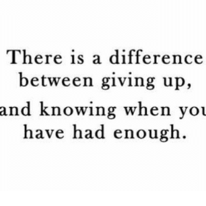 https://iglovequotes.net/: There is a difference  between giving up,  and knowing when you  have had enough. https://iglovequotes.net/