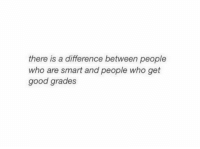 Good, Who, and Smart: there is a difference between people  who are smart and people who get  good grades