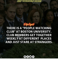 "Club, Memes, and Boston: THERE IS A ""PEOPLE WATCHING  CLUB"" AT BOSTON UNIVERSITY.  CLUB MEMBERS GET TOGETHER  WEEKLY AT DIFFERENT PLACES  AND JUST STARE AT STRANGERS. PeopleWatchingClub"
