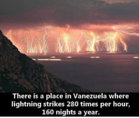 Memes, Lightning, and Time: There is a place in Vanezuela where  lightning strikes 280 times per hour,  160 nights a year. This is incredible... :o