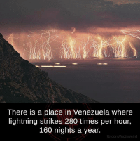 Memes, Lightning, and 🤖: There is a place in Venezuela where  lightning strikes 280 times per hour,  160 nights a year.  fb.com/facts Weird