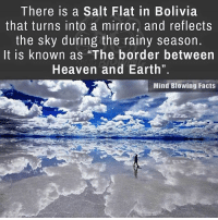 """Memes, 🤖, and Salt: There is a Salt Flat in Bolivia  that turns into a mirror, and reflects  the sky during the rainy season.  It is known  as """"The border between  Heaven and Earth""""  Mind Blowing Facts"""