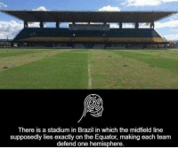 How cool is this?! 🤙⚽️👀 Equator Brazil Brasil Stadium 5050 Hemisphere Defend Sick: There is a stadium in Brazil in which the midfield line  supposedly lies exactly on the Equator, making each team  defend one hemisphere. How cool is this?! 🤙⚽️👀 Equator Brazil Brasil Stadium 5050 Hemisphere Defend Sick