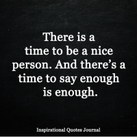 <3: There is a  time to be a nice  person. And there's a  time to say enough  is enough  Inspirational Quotes Journal <3