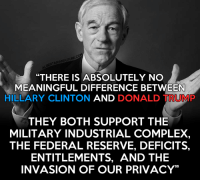 """Complex, Hillary Clinton, and Memes: """"THERE IS ABSOLUTELY NO  MEANINGFUL DIFFERENCE BETWEEN  HILLARY CLINTON  AND  DONALD T  THEY BOTH SUPPORT THE  MILITARY INDUSTRIAL COMPLEX,  THE FEDERAL RESERVE, DEFICITS,  ENTITLEMENTS, AND THE  INVASION OF OUR PRIVACY"""" They're both authoritarians."""