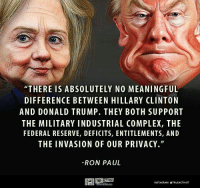 """Complex, Hillary Clinton, and Instagram: """"THERE IS ABSOLUTELY NO MEANINGFUL  DIFFERENCE BETWEEN HILLARY CLINTON  AND DONALD TRUMP. THEY BOTH SUPPORT  THE MILITARY INDUSTRIAL COMPLEX, THE  FEDERAL RESERVE, DEFICITS, ENTITLEMENTS, AND  THE INVASION OF OUR PRIVACY.""""  RON PAUL  TRUE ACTIV  INSTAGRAM OTRUEACTIVIST Subscribe to our mailing list and receive our awesome content for FREE - http://goo.gl/caXxWZ"""