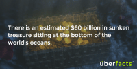 Instagram, Memes, and 🤖: There is an estimated $60 billion in sunken  treasure sitting at the bottom of the  world's oceans.  überfacts Can I find this, please?  instagram.com/uberfacts