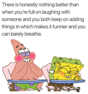 Laughing with your best friend: There is honestly nothing better than  when you're fll on laughing with  someone and you both keep on adding  things in which makes it funnier and you  can barely breathe. Laughing with your best friend