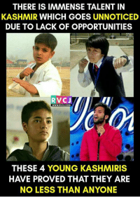 Memes, Opportunity, and Kashmiri: THERE IS IMMENSE TALENT IN  KASHMIR WHICH GOES UNNOTICED  DUE TO LACK OF OPPORTUNITIES  RVCJ  WWW. RVCJ.COM  THESE 4 YOUNG KASHMIRIS  HAVE PROVED THAT THEY ARE  NO LESS THAN ANYONE Make the right person your role model!