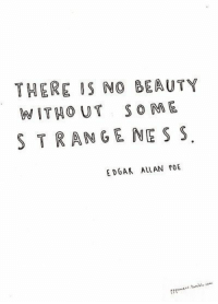 tran: THERE IS NO BEAUTY  WITHO UT SO ME  S TRAN GE NE S S  EDGAR ALLAN POE