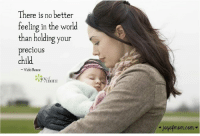 NO better feeling in the world...: There is no better  feeling in the world  than holding your  precious  child  Vicki Reece NO better feeling in the world...