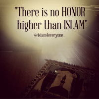 """""""There is no HONOR  higher than ISLAM  @islam everyone There is no honor higher than Islam."""