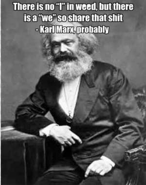 "Spread the word, Comrades. by GreedyComputer MORE MEMES: There is no ""l' in Weed, but there  isa""we"" soshare that shit  SO Spread the word, Comrades. by GreedyComputer MORE MEMES"