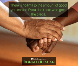 30 Ronald Reagan Quotes on What It Takes to be a Leader #sayingimages #ronaldreaganquotes #ronaldreagan #leadershipquotes: There is no limit to the amount of good  you can do if you don't care who gets  the credit.  SayingImages.com  RONALD REAGAN 30 Ronald Reagan Quotes on What It Takes to be a Leader #sayingimages #ronaldreaganquotes #ronaldreagan #leadershipquotes