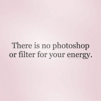 Energy, Memes, and Photoshop: There is no photoshop  or filter for your energy Via @m_eye_nd 🙏😊 Be the type of energy that no matter where you go, you always add value to the spaces and lives around you 💫💕 energy goodvibes awakespiritual vibrations awareness