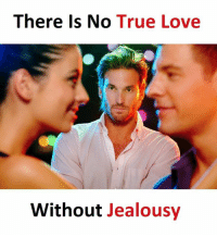 true love: There is No  True Love  Without Jealousy