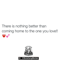 who agrees?  LIKE my page —> Spectacular: There is nothing better than  coming home to the one you love!!  IG @MulaGangMemes who agrees?  LIKE my page —> Spectacular