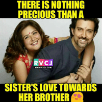 Love, Memes, and Precious: THERE IS NOTHING  PRECIOUS THAN A  RV CJ  WWW.RVCJ.COM  SISTER'S LOVE TOWARDS  HER BROTHER That love.