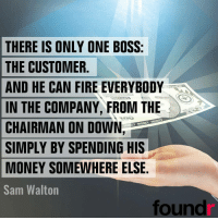 ☝☝☝ Double tap if you agree and tag a friend that needs to see this!: THERE IS ONLY ONE BOSS:  THE CUSTOMER  AND HE CAN FIRE EVERYBODY  IN THE COMPANY FROM THE  MONDAN MONDAN  MONTAN  CHAIRMAN ON DOWN  SIMPLY BY SPENDING HIS  MONEY SOMEWHERE ELSE  Sam Walton  found ☝☝☝ Double tap if you agree and tag a friend that needs to see this!