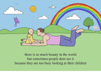there is so much beauty in the world but sometimes people dont see it because they are too busy looking at their children. love from your friend Chris (Simpsons artist) xox: there is so much beauty in the world  but sometimes people dont see it  because they are too busy looking at their children there is so much beauty in the world but sometimes people dont see it because they are too busy looking at their children. love from your friend Chris (Simpsons artist) xox