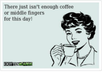 middle finger: There just isn't enough coffee  or middle fingers  for this day  ROTTEN CARDS