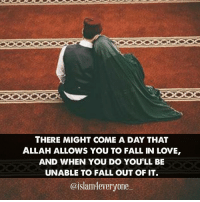 Braids, Memes, and Rush: THERE MIGHT COME A DAY THAT  ALLAH ALLOWS YOU TO FALL IN LOVE,  AND WHEN YOU DO YOULL BE  UNABLE TO FALL OUT OF IT.  @islam 4everyone There might come a day that Allah allows you to fall in love, and when you do you'll be unable to fall out of it. And so he'll put it into your heart to pursue her, and you'll do whatever it takes to have her. Then one day you'll go to her father and ask for her hand, and Allah will soften her father's heart so that he'll allow the union between you. You will marry her, and realize how lucky you are, and that despite her flaws you have been given the perfect complement to yourself. You can see in her eyes everything good you want for yourself, and you realize that every night that good lies beside you. Marriage will be difficult, she'll be difficult, but she'll be something you'll pursue the best in, always thinking of her first, considering how she feels, and determined to treat her better than any other man on earth could have. And so you two will grow old together, and if you did things right you'll fall in love with her again and again and again each day, but only if you realize that love isn't something you find but something you create. It's something that abounds from the realization that you are both flawed, the realization that you're both frayed, and that your union works best when following Allah Subhanahu Wa Ta'ala's design. You see his design and see that Allah braids you two together, and despite your flaws and your fraying, you're made stronger than you two ever were separate. You'll realize that your families should be there for you, that being patient and not rushing is a key to success, and that putting God before each other is most important. Then there will come a day when you realize that losing her would be worse than death itself, and so you hope and pray to Allah Subhanahu Wa Ta'ala that you pass away before she does, because otherwise you know you would live the rest of your life dying