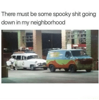 Memes, Shit, and Spooky: There must be some spooky shit going  down in my neighborhood Whats going on here??