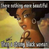Beautiful, Memes, and Black: There nothing more beautiful  Than a strong black woman