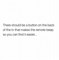 Memes, App Store, and Back: There should be a button on the back  of the tv that makes the remote beep  so you can find it easier.. 1 scariest app in the App Store! Dare to try it? @downloadlure