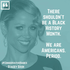 "All Lives Matter, Black History Month, and Blackhistory: THERE  SHOULDN'T  BE A BLACK  HISTORY  MONTH.  WE ARE  AMERICANS,  PERIOD  #CONSERVATIVEBABES  STACEY DASH ""Either we want to have segregation or integration. And if we don't want segregation, then we need to get rid of channels like BET and the BET Awards and the [NAACP] Image Awards, where you're only awarded if you're Black. If it were the other way around, we would be up in arms. It's a double standard."" -@staceydash . . Comment a 👍 if you agree! . . . . . . . ConservativeBabes ConservativeBabe ConservativeWomen ConservativeMemes Republican Democrat RepublicanParty Trump Maga BlackLivesMatter AllLivesMatter BlueLivesMatter BlackHistoryMonth BlackHistory blm bet betawards naacp naacpawards DoubleStandard staceydash"