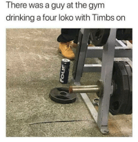 Drinking, Facts, and Gym: There was a guy at the gym  drinking a four loko with Timbs on Facts.