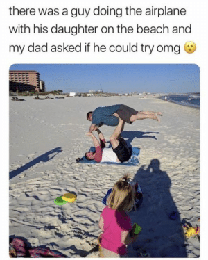 When it's leg day & you can't go to the gym via /r/wholesomememes https://ift.tt/2QBonYD: there was a guy doing the airplane  with his daughter on the beach and  my dad asked if he could try omg When it's leg day & you can't go to the gym via /r/wholesomememes https://ift.tt/2QBonYD