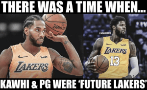 TAG a Lakers fan that believed this would happen.: THERE WAS A TIME WHEN..  риа  @NBAMEMES  wish  AKERS  wish  13  AKERS  KAWHI & PG WERE FUTURE LAKERS TAG a Lakers fan that believed this would happen.