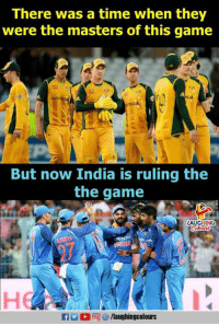 the masters: There was a time when they  were the masters of this game  But now India is ruling the  the game  LAUGHING