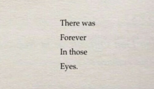 Forever, Eyes, and Those: There was  Forever  In those  Eyes.