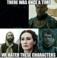 :D: THERE WAS ONCE ATIME  WE HATED THESE CHARACTERS :D
