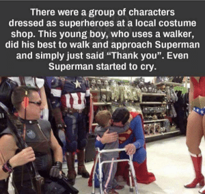 """Superman, Thank You, and Best: There were a group of characters  dressed as superheroes at a local costume  shop. This young boy, who uses a walker,  did his best to walk and approach Supermarn  and simply just said """"Thank you"""". Even  Superman started to cry Heartwarming heroes"""
