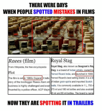 Memes, Wikipedia, and 🤖: THERE WERE DAYS  WHEN PEOPLE  SPOTTED MISTAKES  IN FILMS  Royal Stag  Raees (film)  From Wikipedia, the free encyclopedia  Royal Stag, also known as Seagram's Roy  Stag, is a brand of Indian whisky owned by  Plot.  Pernod Ricard India, and aunched in 1995  The film is set in 1980s Gujarat lt tells  ernod Ricard's best selling brand. It is a bl  story of the bootlegger Raees Alam w  f Indian grain spirits and imported Scotch  business is highly challenged and eve  malts. It is commonly available in 1 L,750 n  thwarted by a police officer, AcP Majml 75 ml and 180 ml bottles and also availabl  0 ml and 60 ml bottles. The brand is name  NOW THEY ARE  SPOTTING ITIN TRAILERS