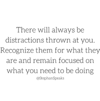 Memes, 🤖, and Will: There will always be  distractions thrown at you  Recognize them for what they  are and remain focused on  what you need to be doing  @StephanSpeaks