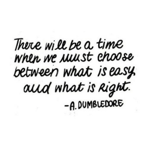 https://iglovequotes.net/: There will be a time  between what is easy  auud what is Right.  -A. DUMBLEDORE https://iglovequotes.net/