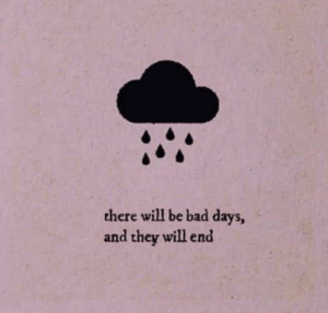 Bad, Will, and They: there will be bad days,  and they will end