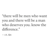 "Be a Man, Who, and Sin: ""there will be men who want  you and there will be a man  who deserves vou. know the  difference  - r.h. Sin"