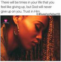 🙏🏽🙏🏻🙏 👑👈🏽 Tag a friend that would enjoy my page 👉👉👉Follow @quotesfromtheheart100 and @prettybossytees for the best love life quotes on IG 💯💯✔️ smile godisgood facts ✌🏽️ wordstoliveby thestruggle rp believe quotesfromtheheart100 keepgoing dontgiveup truestory rns thankful 💯 staystrong motivation cali God realtalk blessed jacksonms @quotesfromtheheart100 👑: There will be times in your life that you  feel like giving up, but God will never  give up on you. Trust in Him  14 🙏🏽🙏🏻🙏 👑👈🏽 Tag a friend that would enjoy my page 👉👉👉Follow @quotesfromtheheart100 and @prettybossytees for the best love life quotes on IG 💯💯✔️ smile godisgood facts ✌🏽️ wordstoliveby thestruggle rp believe quotesfromtheheart100 keepgoing dontgiveup truestory rns thankful 💯 staystrong motivation cali God realtalk blessed jacksonms @quotesfromtheheart100 👑
