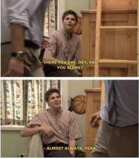 Almost always georgemichaelbluth arresteddevelopment bluthcompanyofficial: THERE YOU ARE, HEY, PAL  YOU ALONE?  - ALMOST ALWAYS, YEAH Almost always georgemichaelbluth arresteddevelopment bluthcompanyofficial
