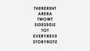 remanence-of-love:  Two sides to every story.: THEREAEHT  AREAA  TWOWT  SIDESョa12  TOT  STORYOT2 remanence-of-love:  Two sides to every story.
