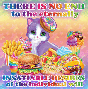 End,  No, and The: THEREIS NO END  to the eternally  INSATIABLEDESIRES  of the individualwil