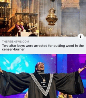Smell weed every Sunday: THEREISNEWS.COM  Two altar boys were arrested for putting weed in the  censer-burner  ஒ டபடடடட்ம் Smell weed every Sunday