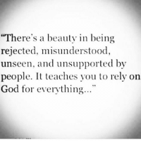 """God, Life, and Memes: """"There's a beauty in being  rejected, misunderstood,  unseen, and unsupported by  people. It teaches you to rely on  God for everything..."""" You thought you were being forgotten, but all along God was using it as a set up to end up getting all the glory for your story!!!! You thought when the curtain closed in your life that the production was over, but that wasn't it all all, God had to close the curtain to set up for the next scene!!!! realtalkkim realtalk god hope revival"""