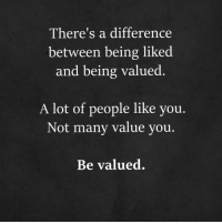 Memes, 🤖, and You: There's a difference  between being liked  and being valued  A lot of people like you.  Not many value you.  Be valued. https://t.co/q8rIcCK4Ll
